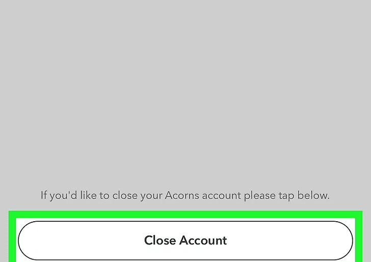 """Step 5: Select, """"Close Account"""" button to initiate the process of closing your account with the Acorns."""
